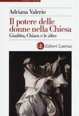 """""""Il potere delle donne nella Chiesa"""" di Adriana Valerio"""