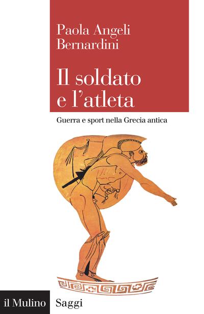 """""""Il soldato e l'atleta. Guerra e sport nella Grecia antica"""" di Paola Angeli Bernardini"""