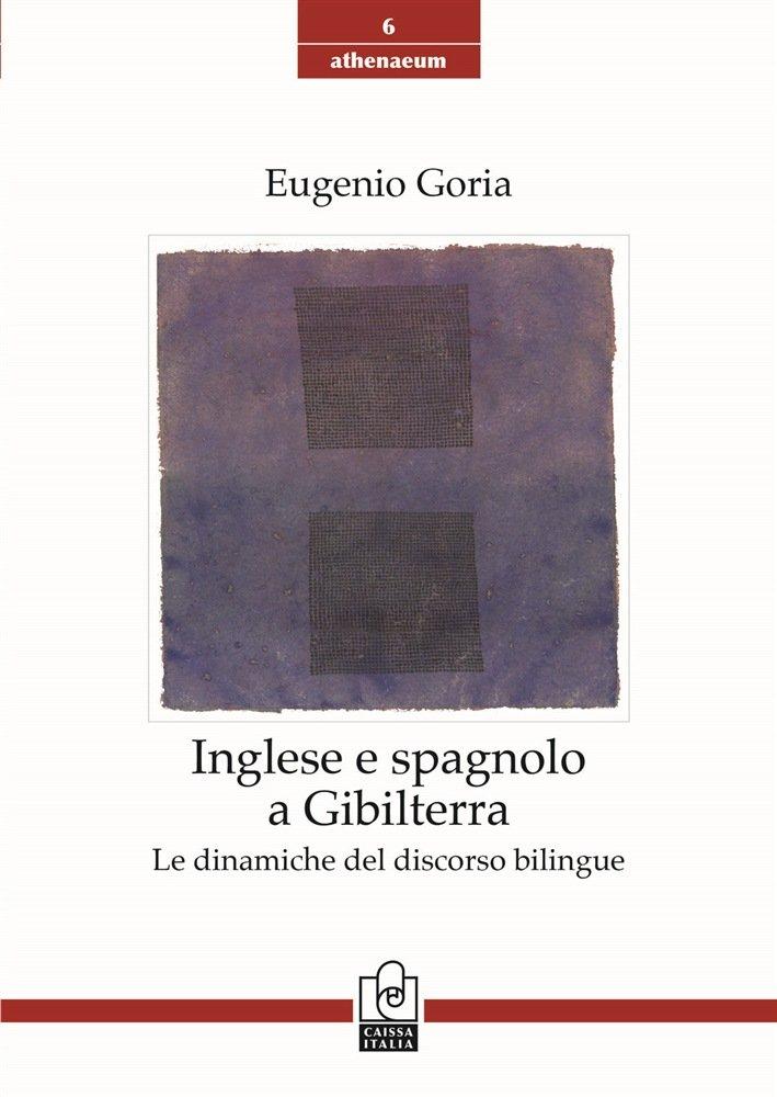 """""""Inglese e spagnolo a Gibilterra. Le dinamiche del discorso bilingue"""" di Eugenio Goria"""