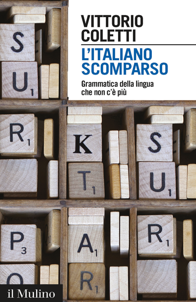 """""""L'italiano scomparso. Grammatica della lingua che non c'è più"""" di Vittorio Coletti"""