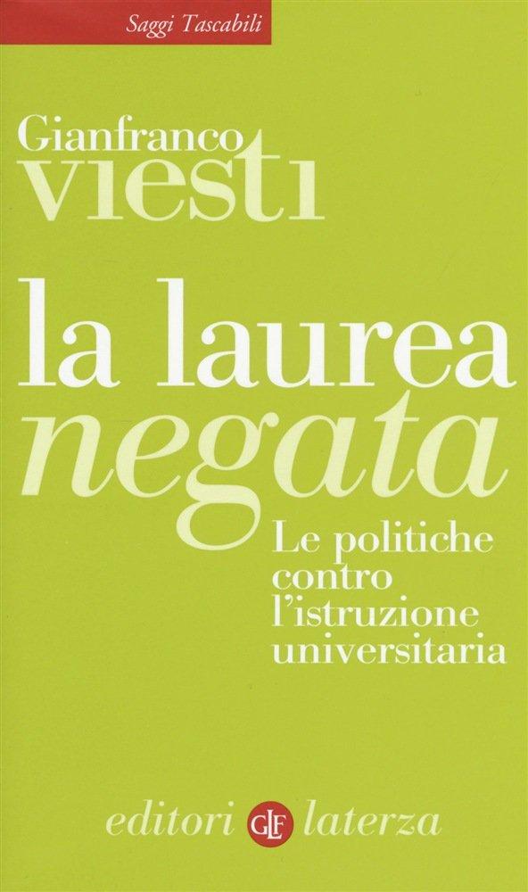 """""""La laurea negata. Le politiche contro l'istruzione universitaria"""" di Gianfranco Viesti"""