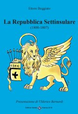 """""""La Repubblica Settinsulare 1800-1807"""" di Ettore Beggiato"""