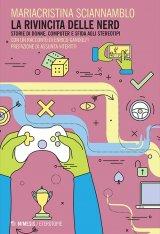 """""""La rivincita delle nerd. Storie di donne, computer e sfida agli stereotipi"""" di Mariacristina Sciannamblo"""