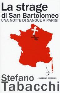 La strage di San Bartolomeo. Una notte di sangue a Parigi, Stefano Tabacchi