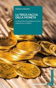 La terza faccia della moneta. Le dinamiche che guidano la nostra relazione con il denaro, Massimo Bustreo