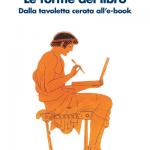 """""""Le forme del libro. Dalla tavoletta cerata all'e-book"""" di Marco Cursi"""