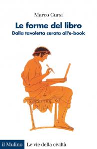 Le forme del libro. Dalla tavoletta cerata all'e-book, Marco Cursi