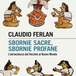 """""""Sbornie sacre, sbornie profane. L'ubriachezza dal Vecchio al Nuovo Mondo"""" di Claudio Ferlan"""