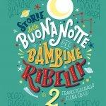 """""""Storie della buonanotte per bambine ribelli 2"""" di Francesca Cavallo ed Elena Favilli: riassunto trama e recensione"""