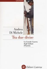 """""""Tra due divise. La Grande Guerra degli italiani d'Austria"""" di Andrea Di Michele"""