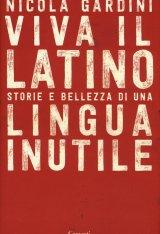 """""""Viva il latino. Storie e bellezza di una lingua inutile"""" di Nicola Gardini"""