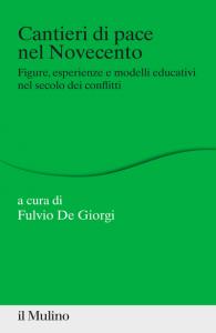 Cantieri di pace nel Novecento. Figure, esperienze e modelli educativi nel secolo dei conflitti, Fulvio De Giorgi