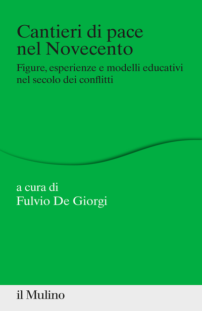 """""""Cantieri di pace nel Novecento. Figure, esperienze e modelli educativi nel secolo dei conflitti"""" a cura di Fulvio De Giorgi"""