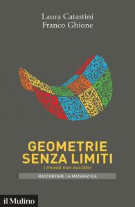 Geometrie senza limiti. I mondi non euclidei, Franco Ghione, Laura Catastini
