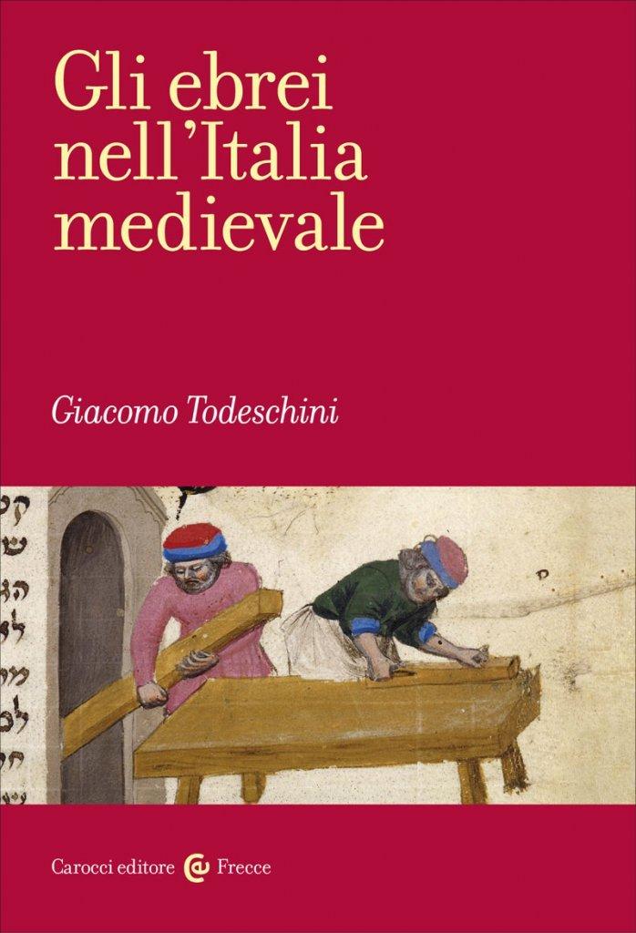 """""""Gli ebrei nell'Italia medievale"""" di Giacomo Todeschini"""