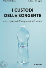"""""""I custodi della sorgente. L'avventura dell'acqua Sant'Anna"""" di Adriano Moraglio e Alberto Bertone"""