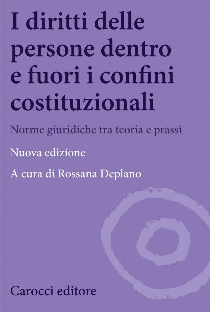 """""""I diritti delle persone dentro e fuori i confini costituzionali. Norme giuridiche tra teoria e prassi"""" di Rossana Deplano"""