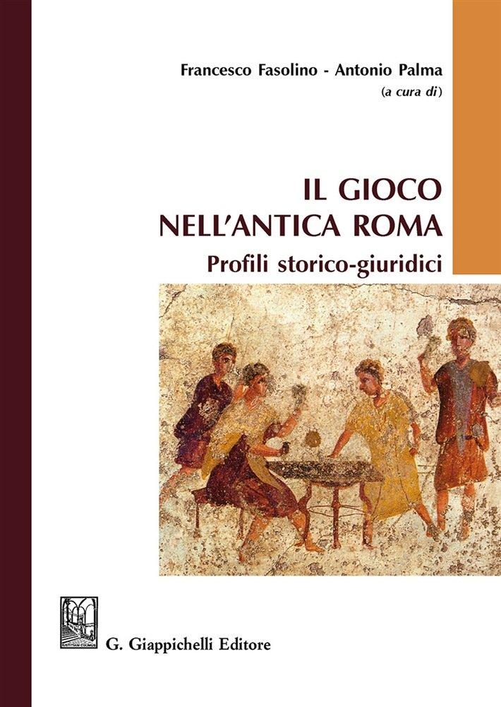 """""""Il gioco nell'antica Roma. Profili storico-giuridici"""" a cura di Francesco Fasolino e Antonio Palma"""