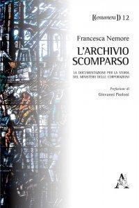 L'archivio scomparso. La documentazione per la storia del Ministero delle Corporazioni, Francesca Nemore