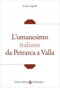 L'umanesimo italiano da Petrarca a Valla, Guido Cappelli