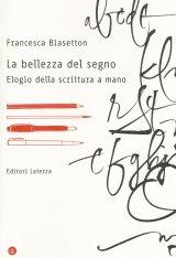 """""""La bellezza del segno. Elogio della scrittura a mano"""" di Francesca Biasetton"""