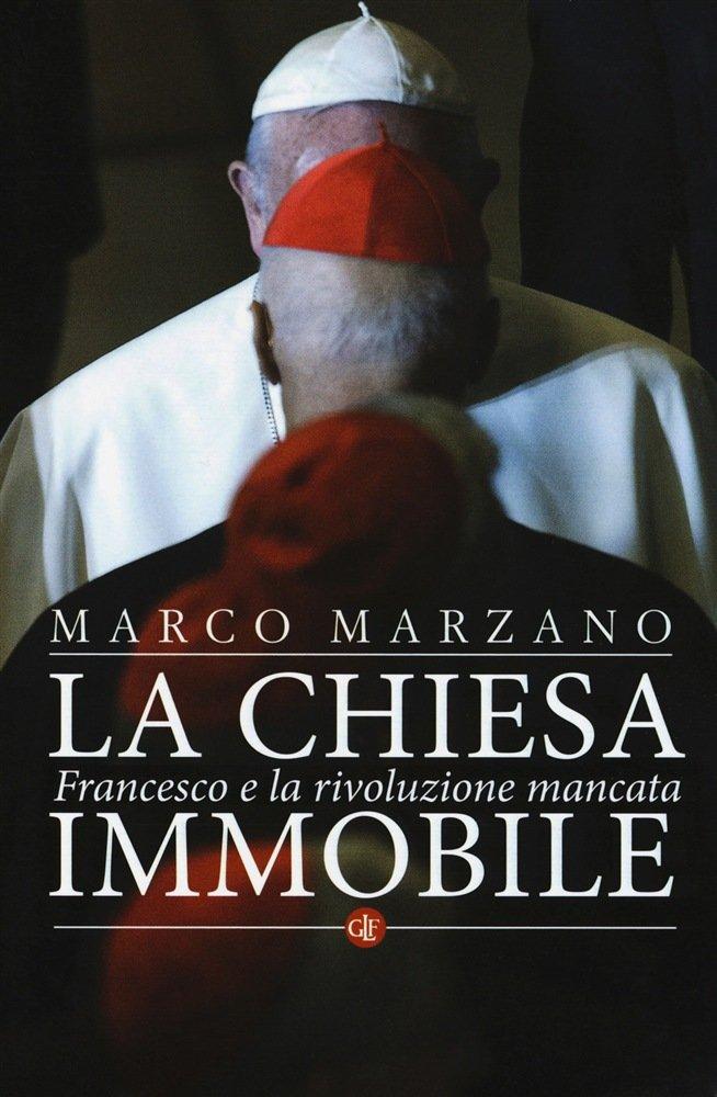 """""""La Chiesa immobile. Francesco e la rivoluzione mancata"""" di Marco Marzano"""