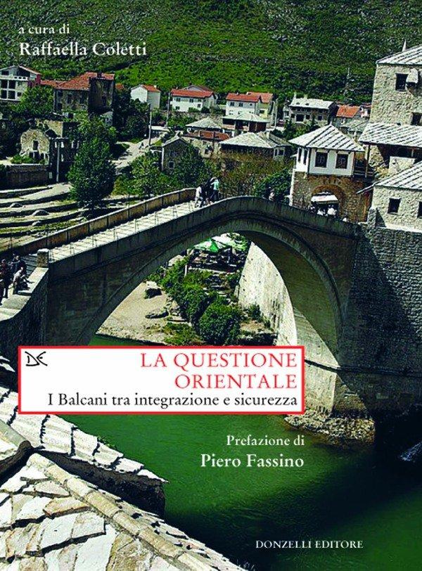 """""""La questione orientale. I Balcani tra integrazione e sicurezza"""" a cura di Raffaella Coletti"""