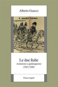 Le due Italie. Azionismo e qualunquismo (1943-1948), Alberto Guasco