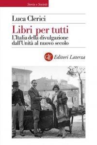 Libri per tutti. L'Italia della divulgazione dall'Unità al nuovo secolo, Luca Clerici
