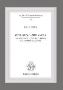 Otello in camicia nera. Shakespeare, la censura e la regia nel ventennio fascista, Paolo Caponi