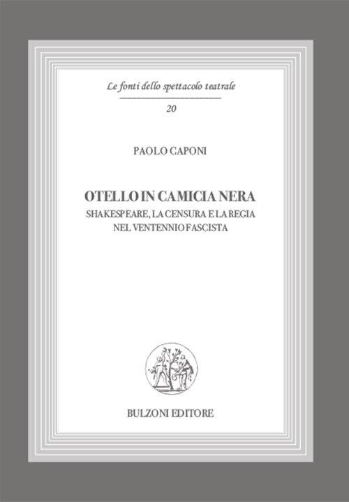 """""""Otello in camicia nera. Shakespeare, la censura e la regia nel ventennio fascista"""" di Paolo Caponi"""