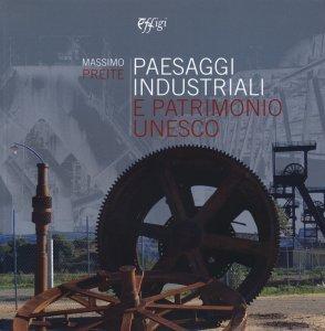 Paesaggi industriali e patrimonio Unesco, Massimo Preite