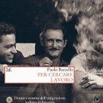 """""""Per cercare lavoro. Donne e uomini dell'emigrazione italiana in Svizzera"""" di Paolo Barcella"""