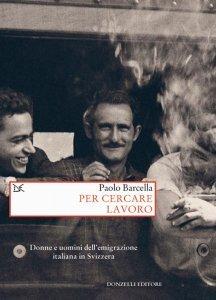 Per cercare lavoro. Donne e uomini dell'emigrazione italiana in Svizzera, Paolo Barcella