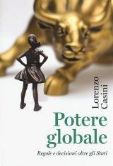 """""""Potere globale. Regole e decisioni oltre gli Stati"""" di Lorenzo Casini"""