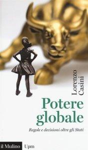 Potere globale. Regole e decisioni oltre gli Stati, Lorenzo Casini