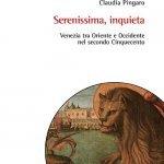 """""""Serenissima, inquieta. Venezia tra Oriente e Occidente nel secondo Cinquecento"""" di Claudia Pingaro"""