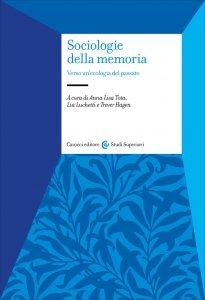 Sociologie della memoria. Verso un'ecologia del passato, Anna Lisa Tota, Lia Luchetti, Trever Hagen