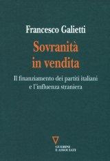 """""""Sovranità in vendita. Il finanziamento dei partiti italiani e l'influenza straniera"""" di Francesco Galietti"""