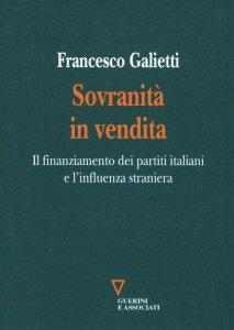 Sovranità in vendita. Il finanziamento dei partiti italiani e l'influenza straniera, Francesco Galietti