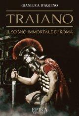 """""""Traiano. Il sogno immortale di Roma"""" di Gianluca D'Aquino"""