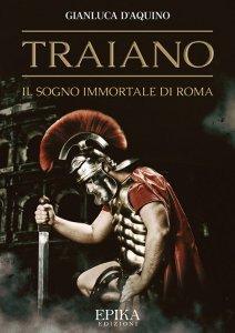 Traiano. Il sogno immortale di Roma, Gianluca D'Aquino