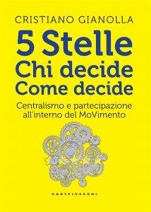 5 stelle. Chi decide. Come decide. Centralismo e partecipazione all'interno del movimento, Cristiano Gianolla