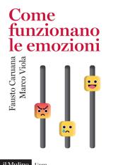 """""""Come funzionano le emozioni. Da Darwin alle neuroscienze"""" di Fausto Caruana e Marco Viola"""