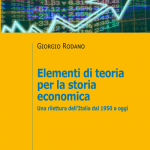 """""""Elementi di teoria per la storia economica. Una rilettura dell'Italia dal 1950 a oggi"""" di Giorgio Rodano"""