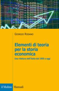 Elementi di teoria per la storia economica. Una rilettura dell'Italia dal 1950 a oggi, Giorgio Rodano