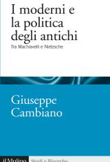 """""""I moderni e la politica degli antichi. Tra Machiavelli e Nietzsche"""" di Giuseppe Cambiano"""