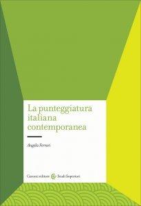La punteggiatura italiana contemporanea. Un'analisi comunicativo-testuale, Angela Ferrari