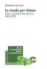 """""""La strada per Osimo. Italia e Jugoslavia allo specchio (1965-1975)"""" di Benedetto Zaccaria"""