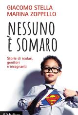 """""""Nessuno è somaro. Storie di scolari, genitori e insegnanti"""" di Giacomo Stella e Marina Zoppello"""